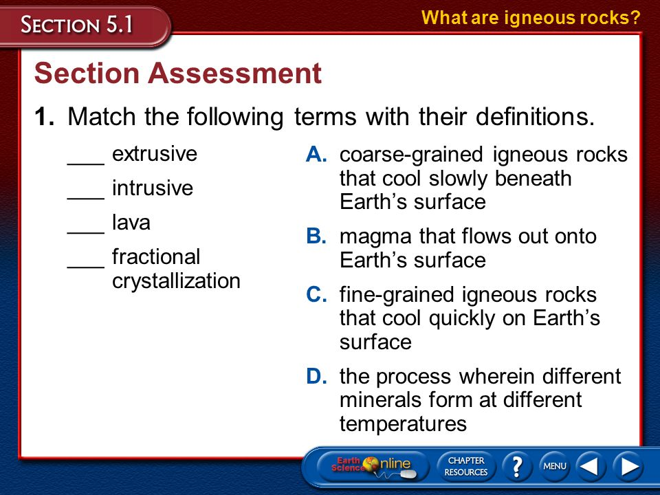 What are igneous rocks Section Assessment. 1. Match the following terms with their definitions. ___ extrusive.