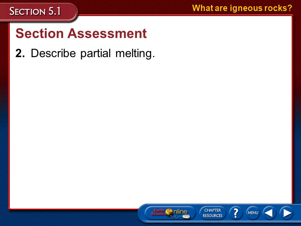 Section Assessment 2. Describe partial melting.