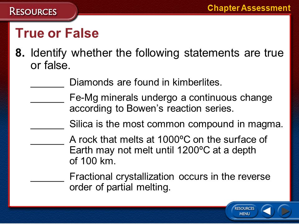 Chapter Assessment True or False. 8. Identify whether the following statements are true or false. ______ Diamonds are found in kimberlites.
