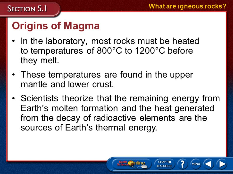 What are igneous rocks Origins of Magma. In the laboratory, most rocks must be heated to temperatures of 800°C to 1200°C before they melt.