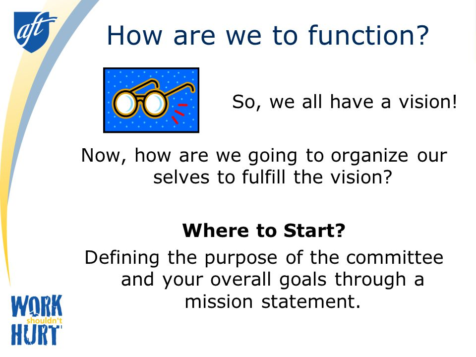 Now, how are we going to organize our selves to fulfill the vision