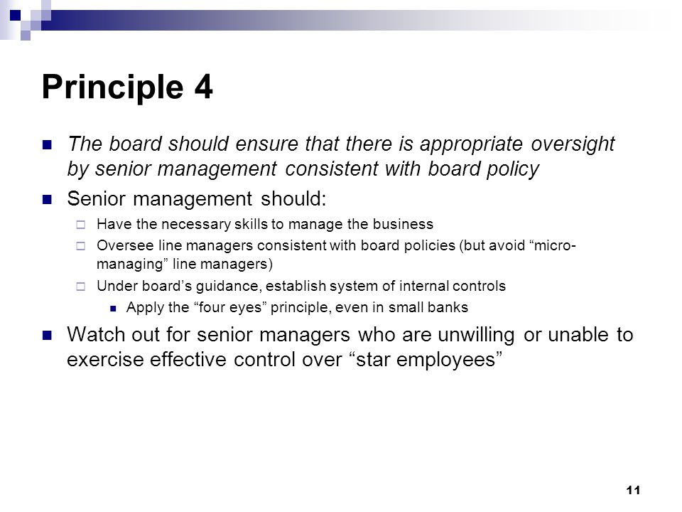 Principle 4 The board should ensure that there is appropriate oversight by senior management consistent with board policy.