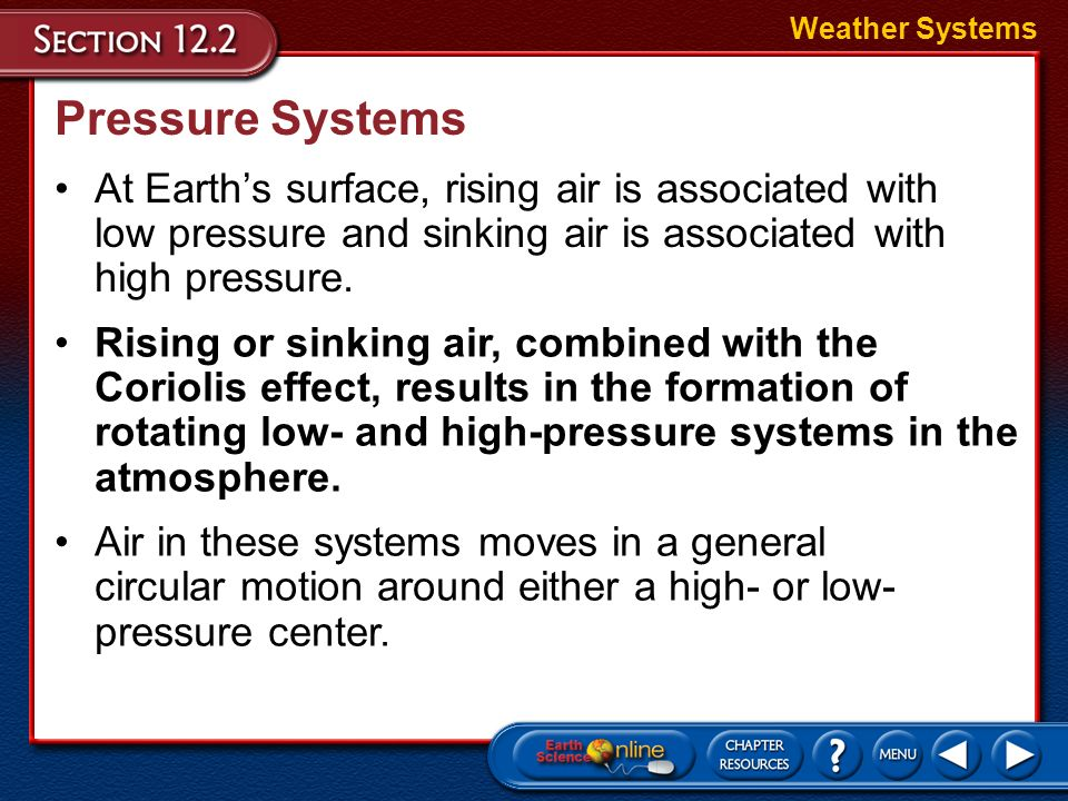 Weather SystemsPressure Systems. At Earth's surface, rising air is associated with low pressure and sinking air is associated with high pressure.