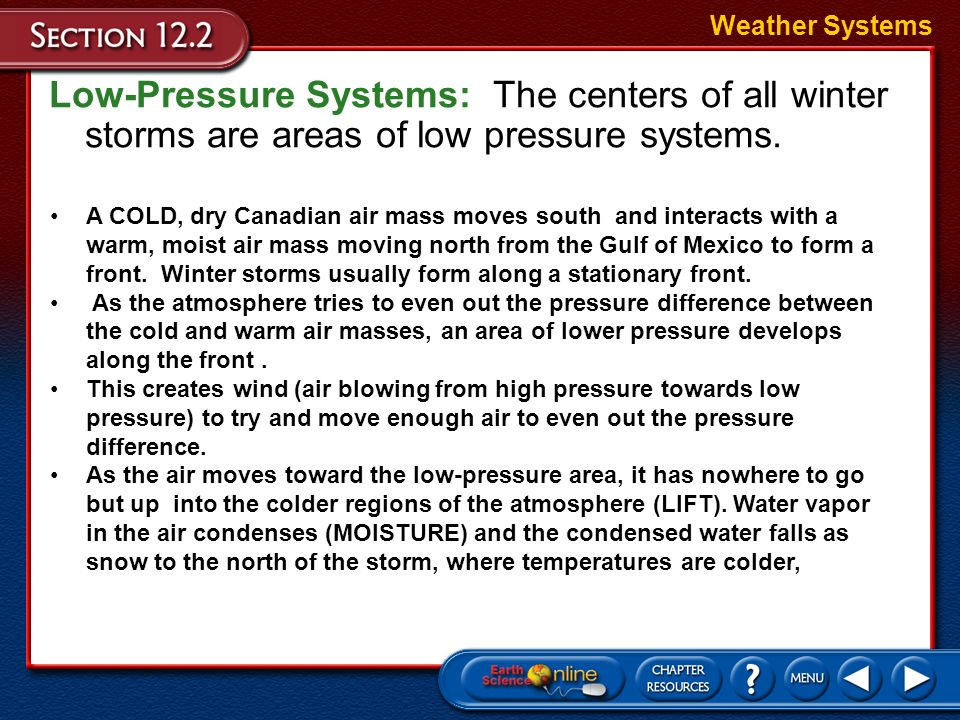 Weather Systems Low-Pressure Systems: The centers of all winter storms are areas of low pressure systems.