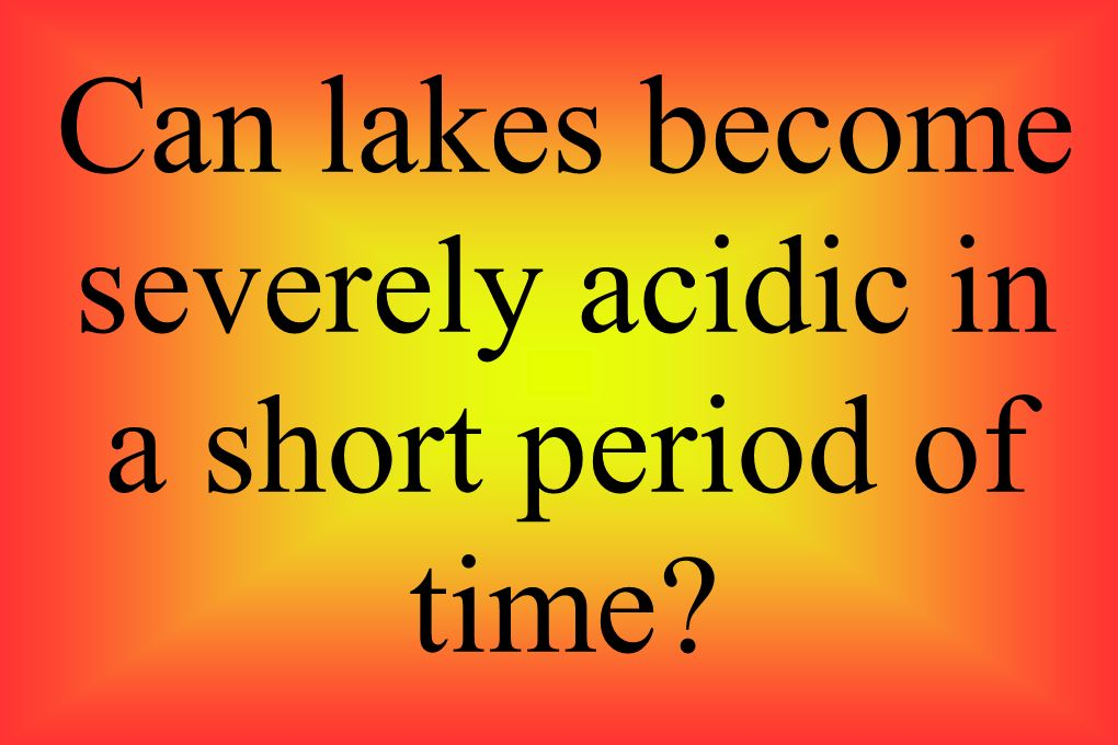 Can lakes become severely acidic in a short period of time