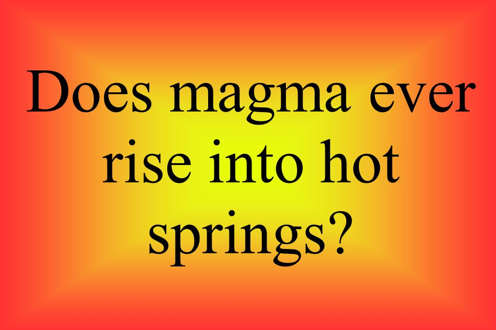 Does magma ever rise into hot springs