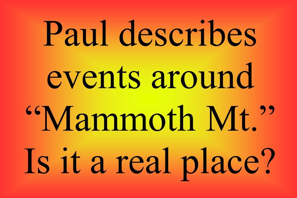 Paul describes events around Mammoth Mt. Is it a real place