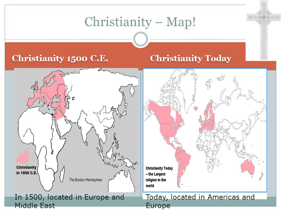 Christianity – Map! Christianity 1500 C.E. Christianity Today