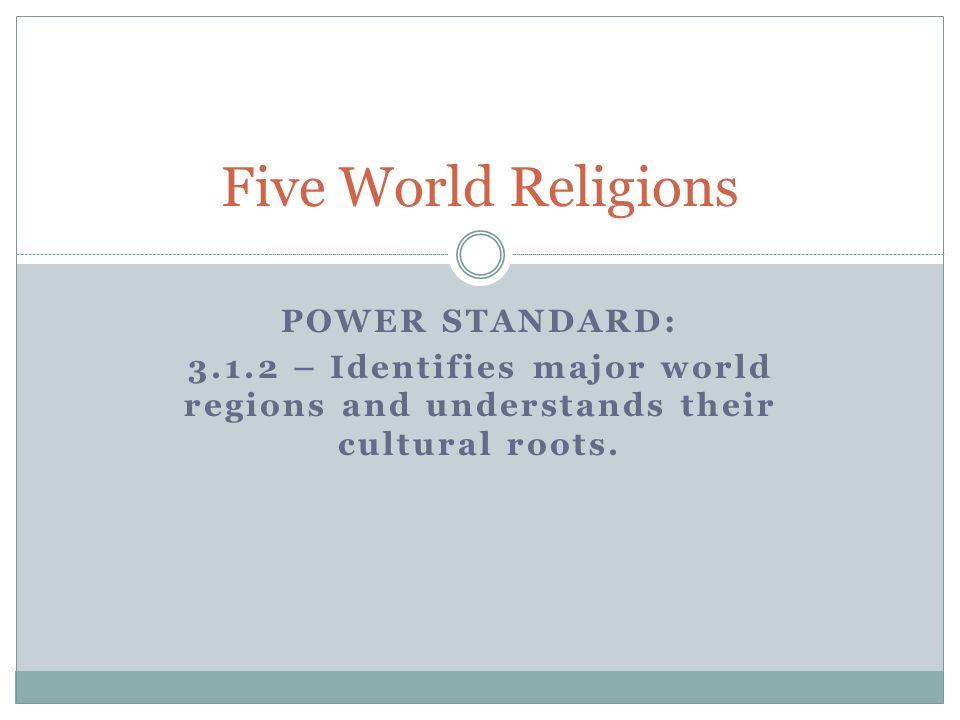 Five World Religions Power Standard:
