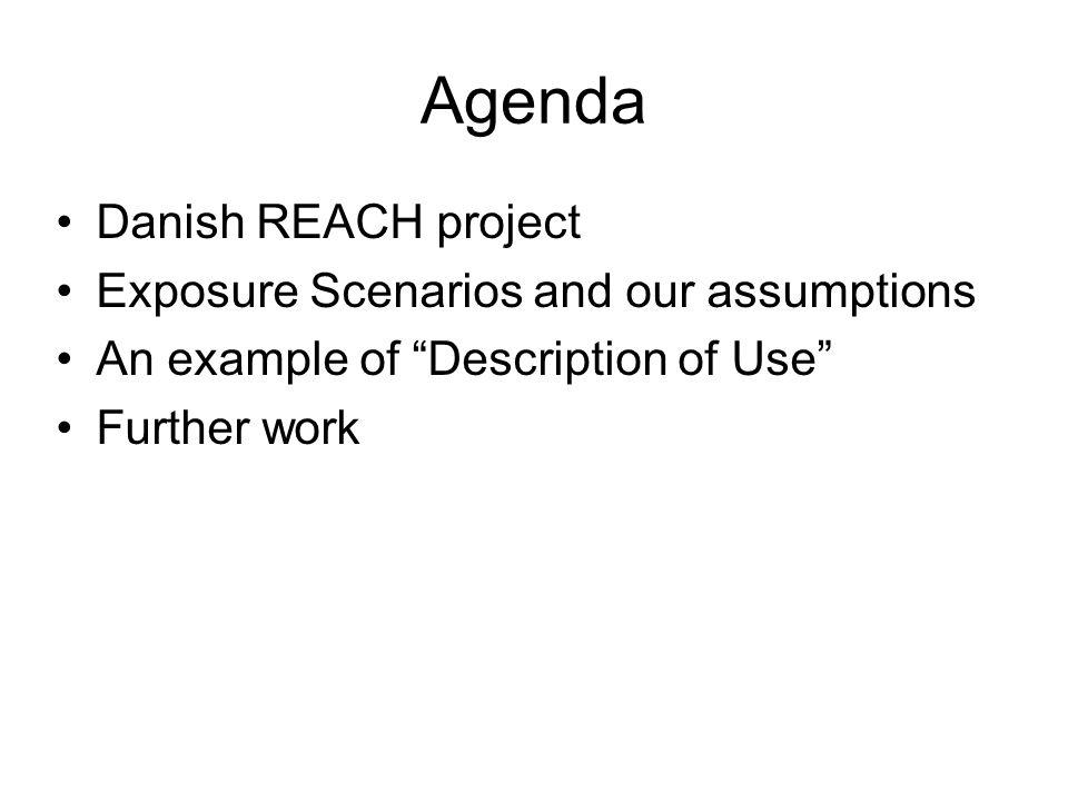 Agenda Danish REACH project Exposure Scenarios and our assumptions