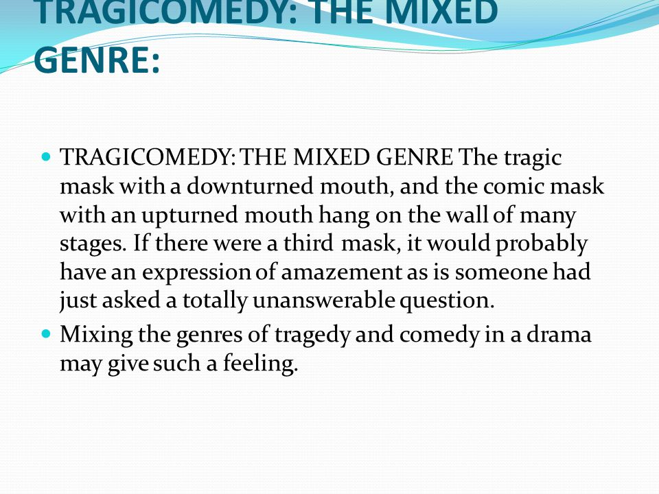 TRAGICOMEDY: THE MIXED GENRE:
