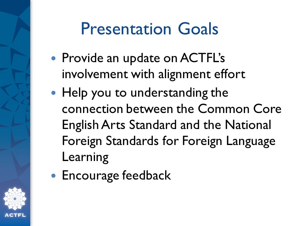 Presentation Goals Provide an update on ACTFL's involvement with alignment effort.