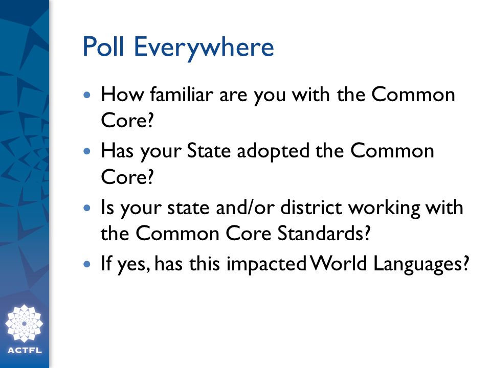 Poll Everywhere How familiar are you with the Common Core