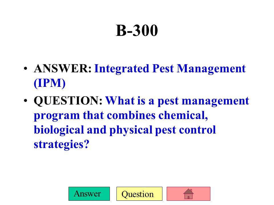 B-300 ANSWER: Integrated Pest Management (IPM)