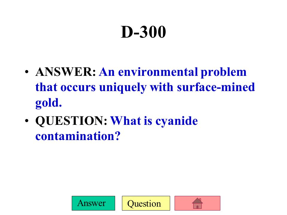 D-300 ANSWER: An environmental problem that occurs uniquely with surface-mined gold.