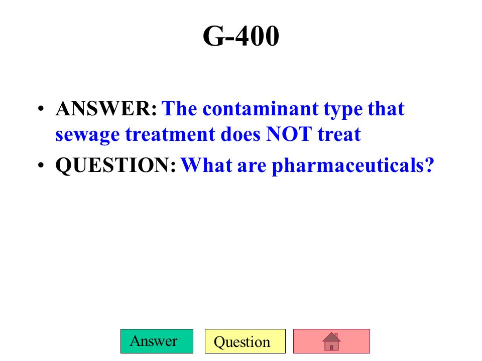 G-400 ANSWER: The contaminant type that sewage treatment does NOT treat.