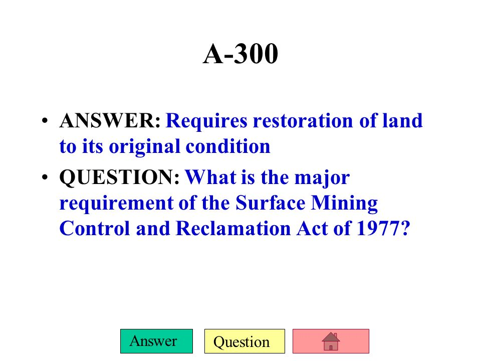 A-300 ANSWER: Requires restoration of land to its original condition