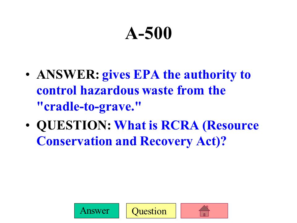 A-500 ANSWER: gives EPA the authority to control hazardous waste from the cradle-to-grave.
