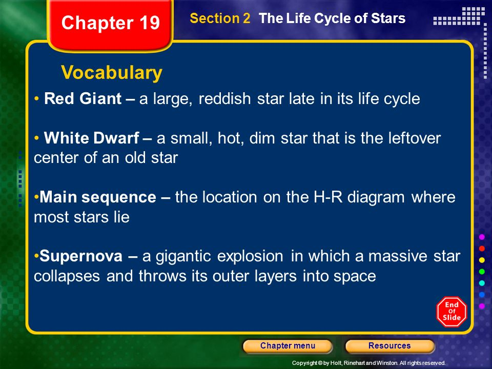 Chapter 19 Section 2 The Life Cycle of Stars. Vocabulary. Red Giant – a large, reddish star late in its life cycle.