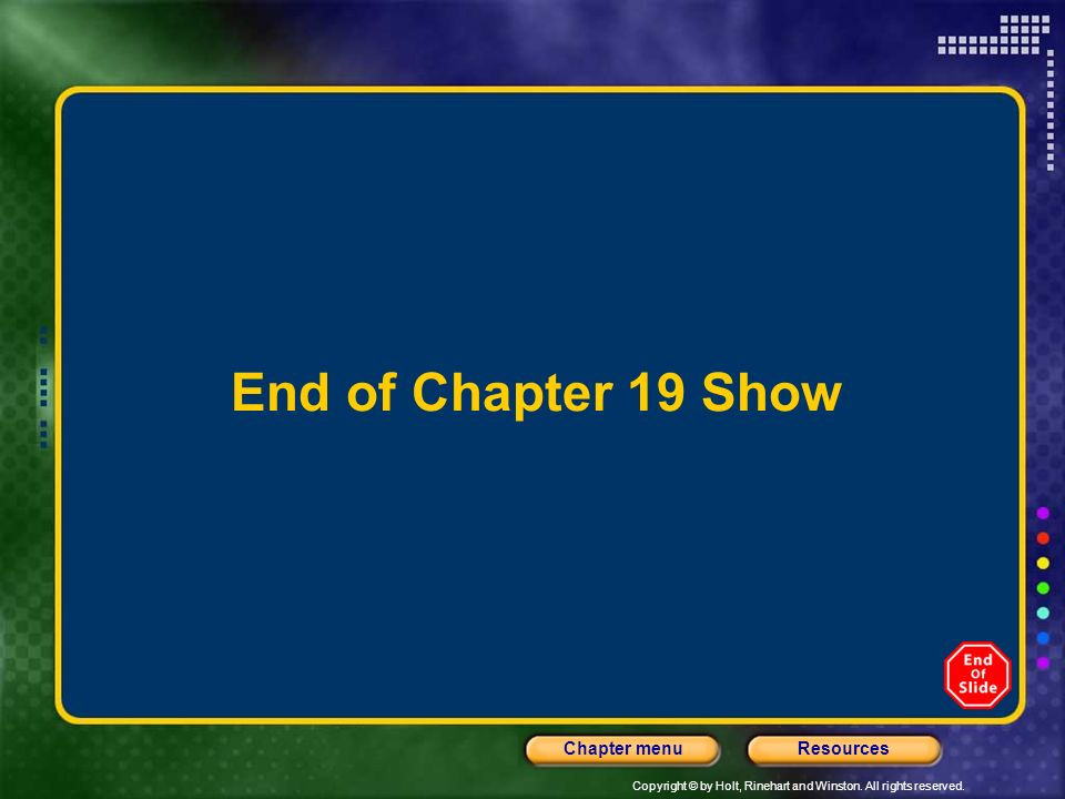 End of Chapter 19 Show Header – dark yellow 24 points Arial Bold