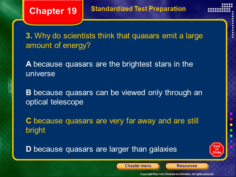 Chapter 19 Standardized Test Preparation. 3. Why do scientists think that quasars emit a large amount of energy