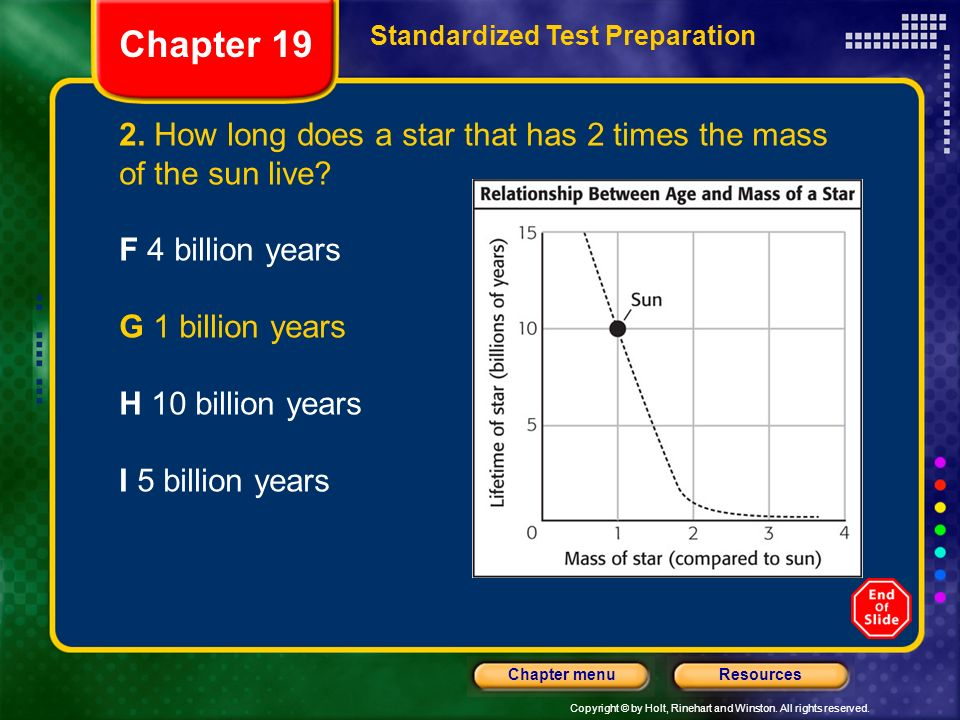 Chapter 19 Standardized Test Preparation. 2. How long does a star that has 2 times the mass of the sun live