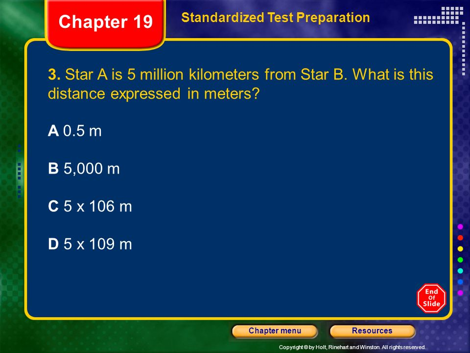 Chapter 19 Standardized Test Preparation. 3. Star A is 5 million kilometers from Star B. What is this distance expressed in meters