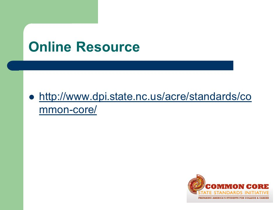 Online Resource http://www.dpi.state.nc.us/acre/standards/common-core/