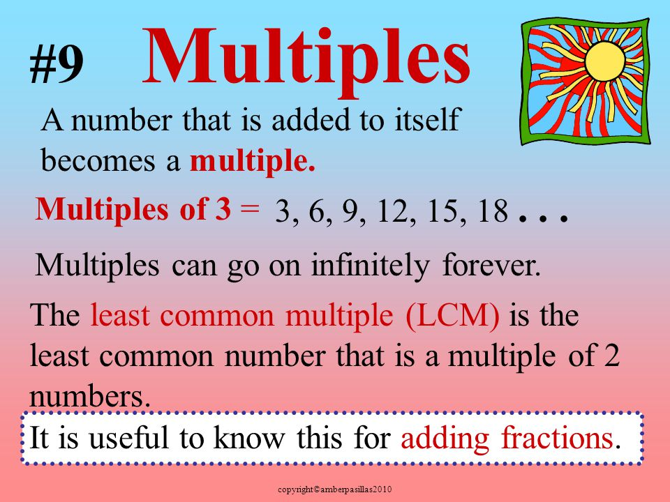 #9 Multiples A number that is added to itself becomes a multiple.