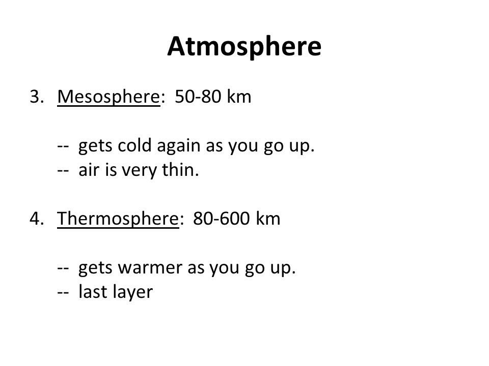 Atmosphere Mesosphere: 50-80 km -- gets cold again as you go up.