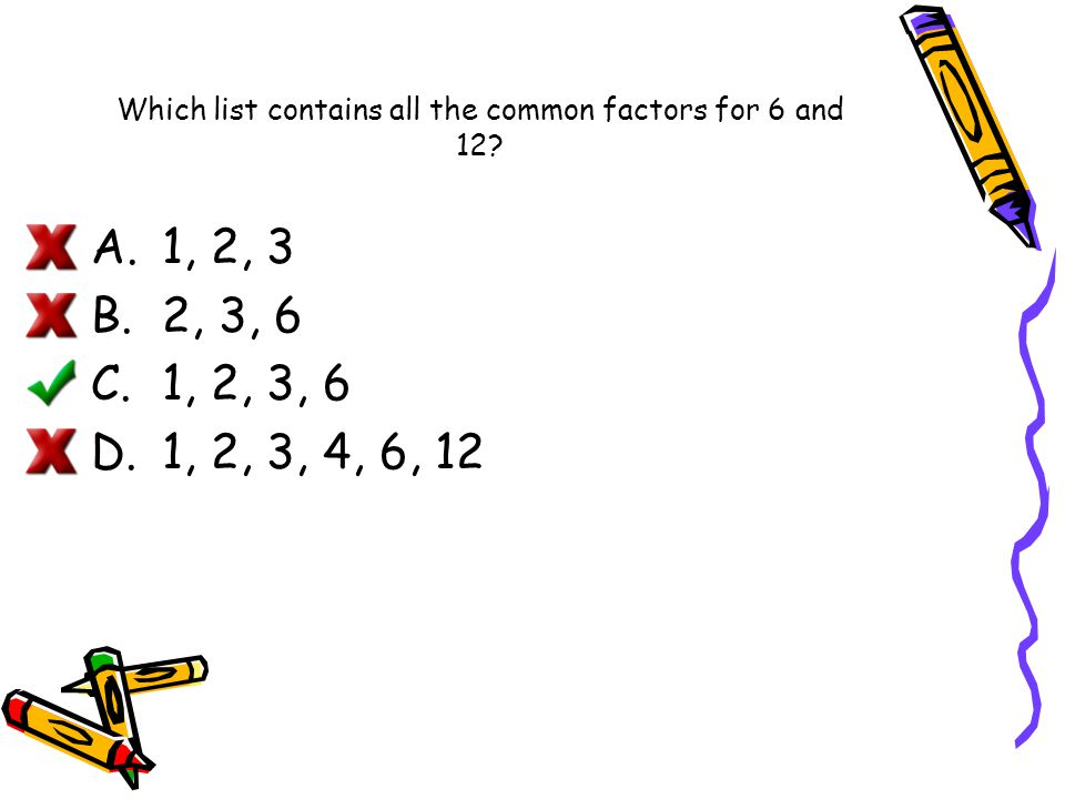 Which list contains all the common factors for 6 and 12