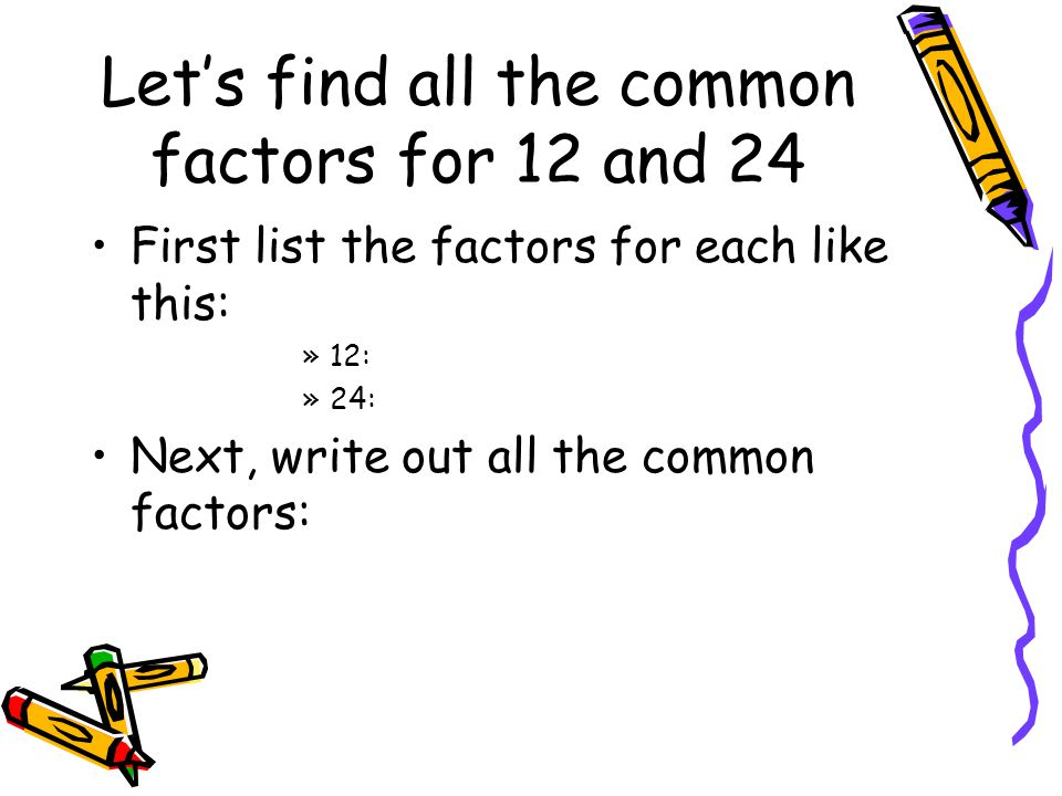 Let's find all the common factors for 12 and 24