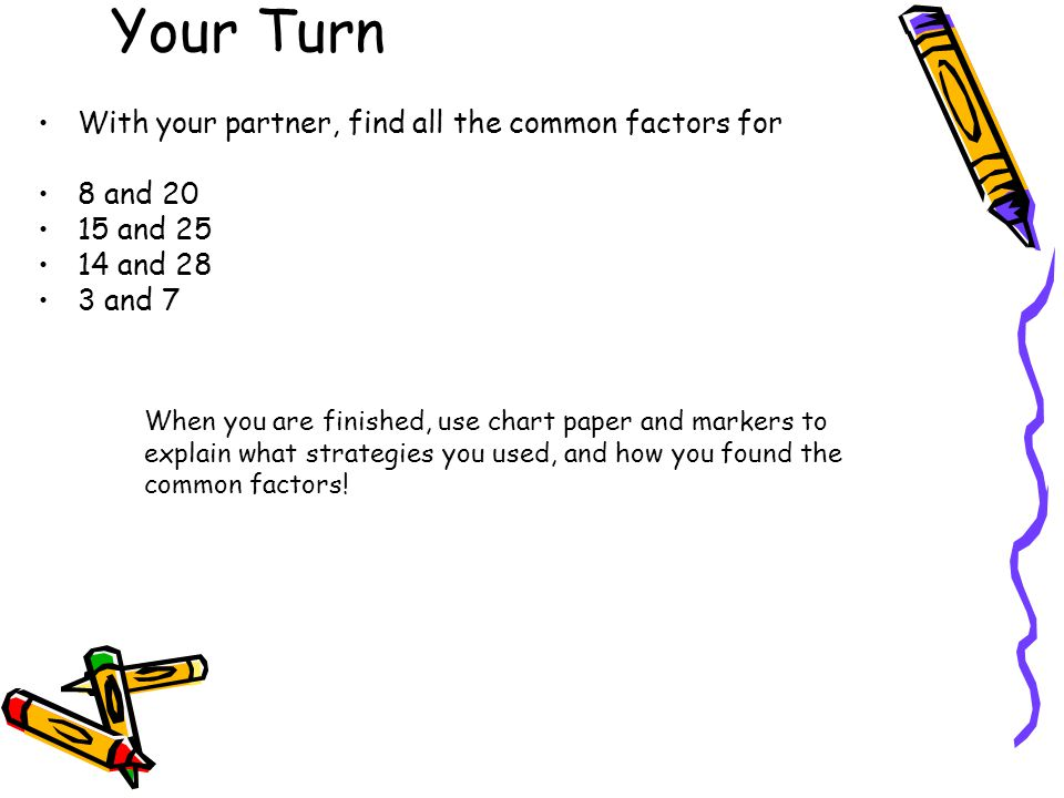 Your Turn With your partner, find all the common factors for 8 and 20