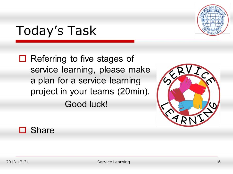 Today's Task Referring to five stages of service learning, please make a plan for a service learning project in your teams (20min).