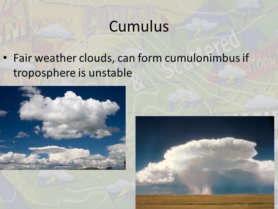 Cumulus Fair weather clouds, can form cumulonimbus if troposphere is unstable