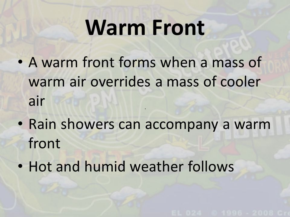 Warm Front A warm front forms when a mass of warm air overrides a mass of cooler air. Rain showers can accompany a warm front.