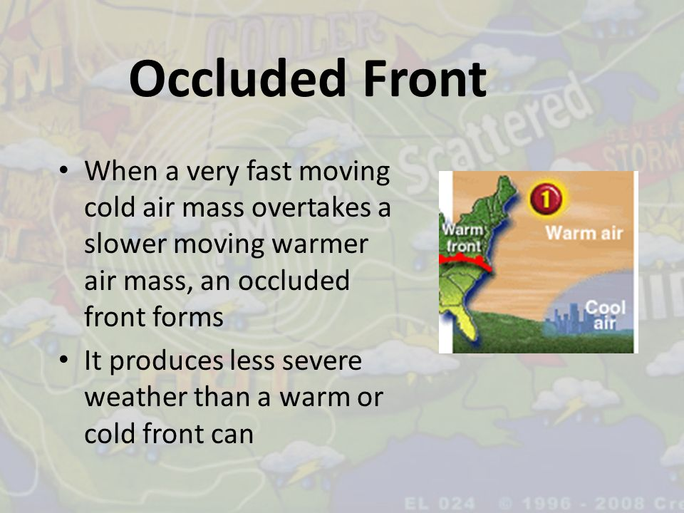 Occluded Front When a very fast moving cold air mass overtakes a slower moving warmer air mass, an occluded front forms.