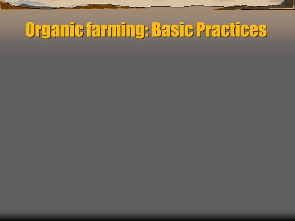 Organic farming: Basic Practices