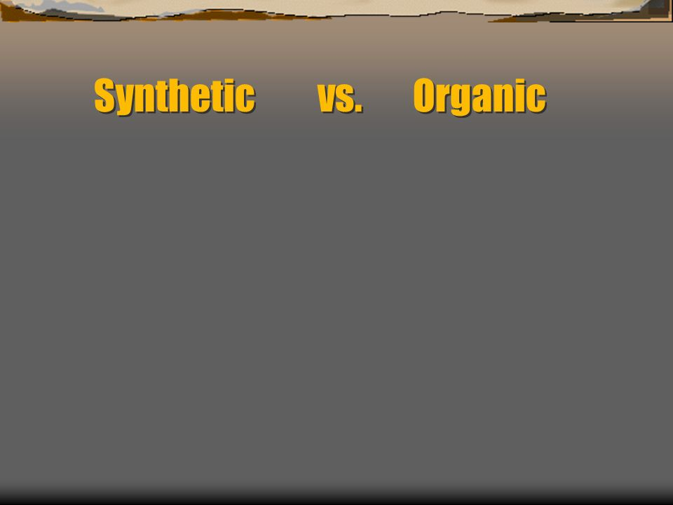 Synthetic vs. Organic