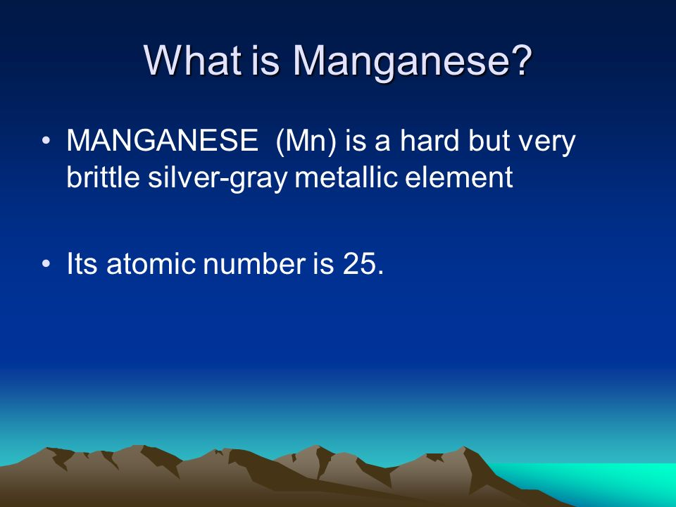What is Manganese. MANGANESE (Mn) is a hard but very brittle silver-gray metallic element.