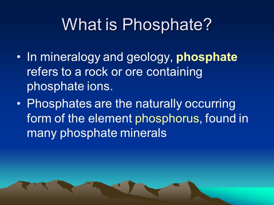 What is Phosphate In mineralogy and geology, phosphate refers to a rock or ore containing phosphate ions.