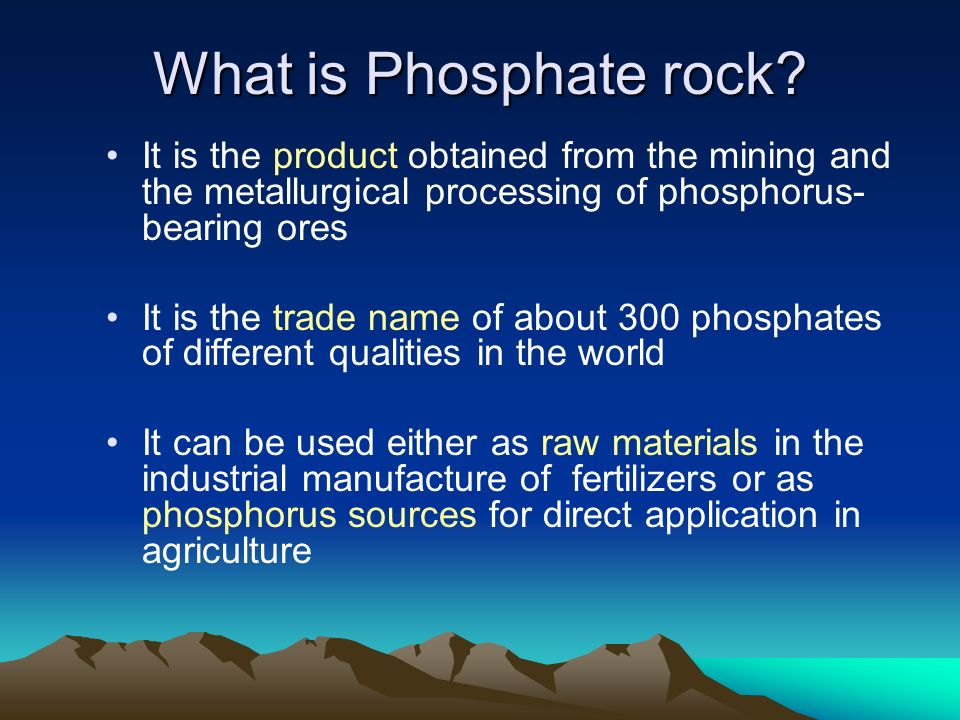 What is Phosphate rock It is the product obtained from the mining and the metallurgical processing of phosphorus-bearing ores.