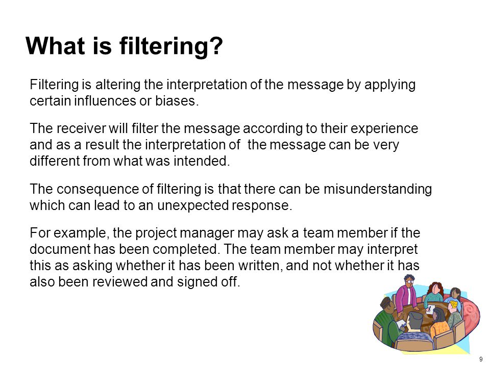 What is filtering Filtering is altering the interpretation of the message by applying certain influences or biases.