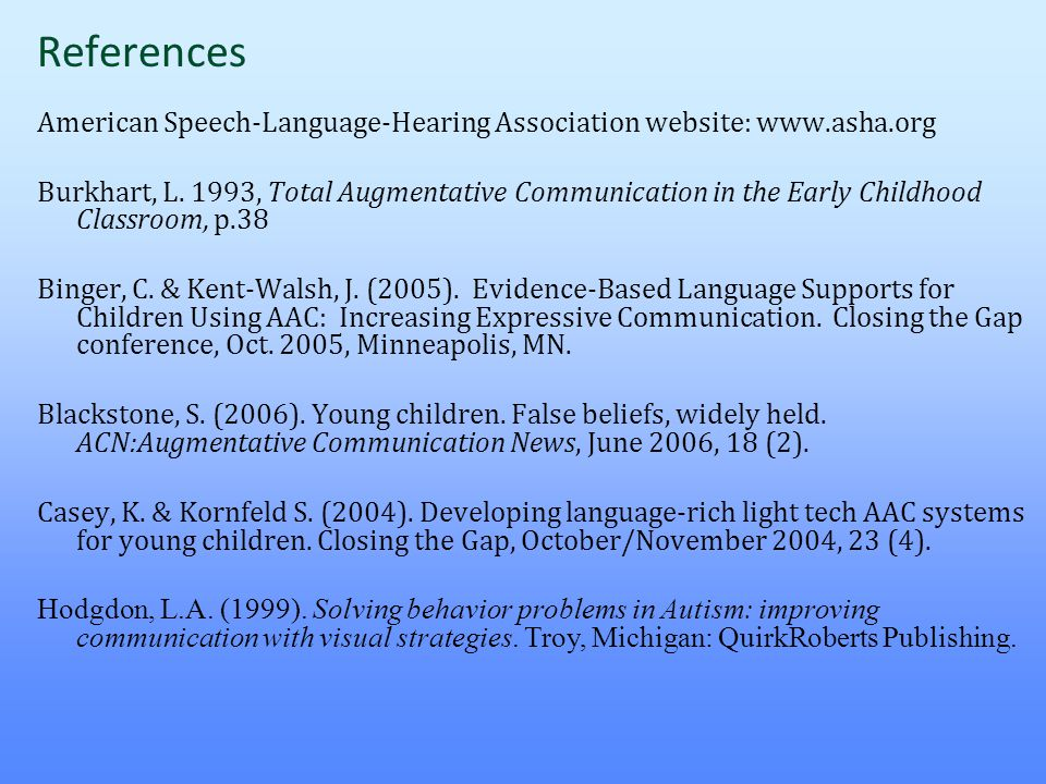 References American Speech-Language-Hearing Association website: www.asha.org.