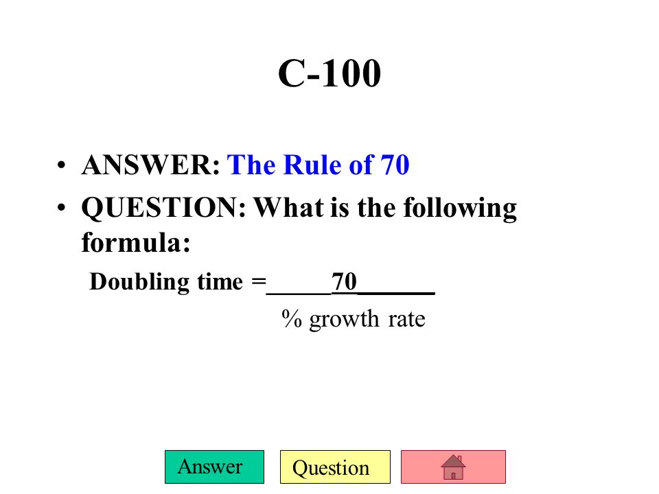 C-100 ANSWER: The Rule of 70 QUESTION: What is the following formula: