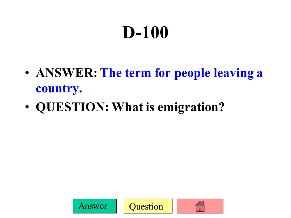 D-100 ANSWER: The term for people leaving a country.