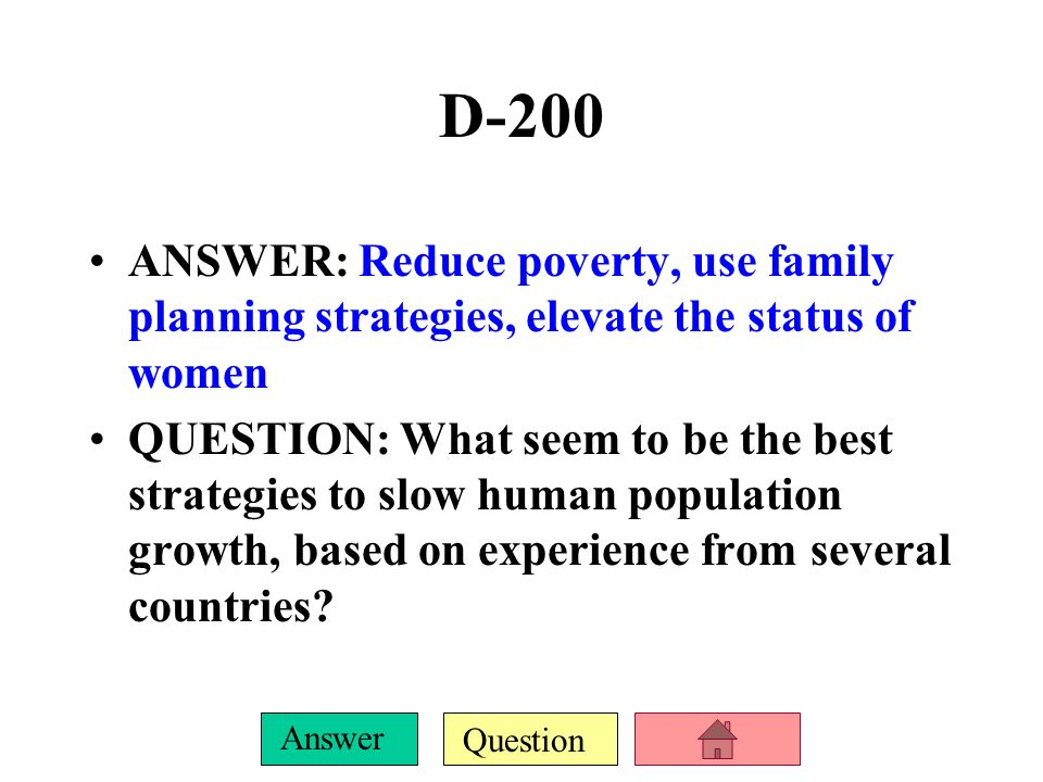 D-200 ANSWER: Reduce poverty, use family planning strategies, elevate the status of women.