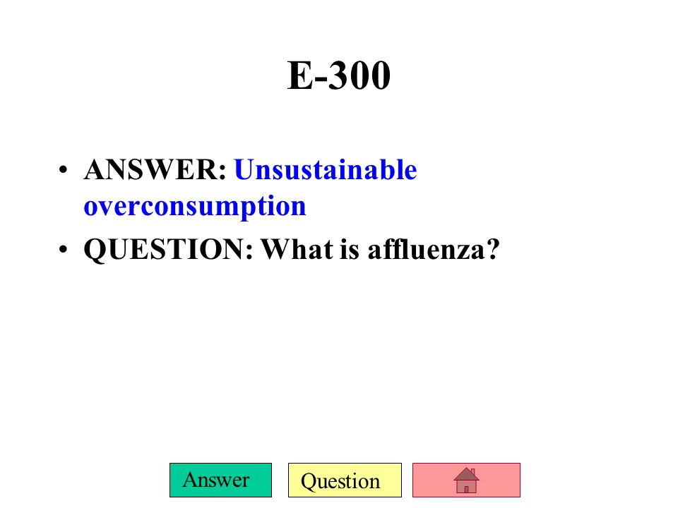E-300 ANSWER: Unsustainable overconsumption