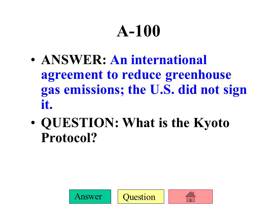 A-100ANSWER: An international agreement to reduce greenhouse gas emissions; the U.S. did not sign it.