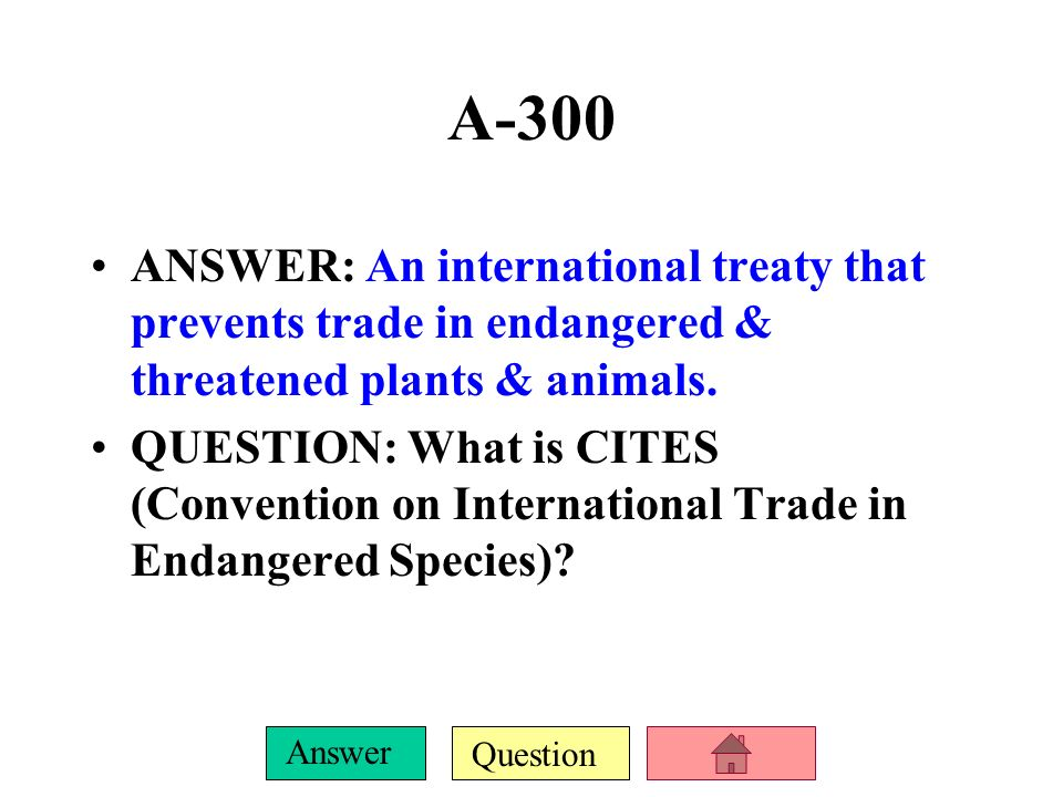 A-300ANSWER: An international treaty that prevents trade in endangered & threatened plants & animals.